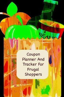 Coupon Planner And Tracker For Frugal Shoppers by Advanta Publishing