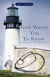 God Wants You to Know: Pathways to Healing by Reverand William Rodriguez Hirsch, Dr
