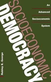 Socioeconomic Democracy by Robley E. George