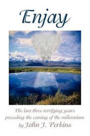 Enjay: The Last Three Terrifying Years Preceding the Coming of the Millennium by John Joseph Perkins image