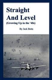 Straight and Level: (Growing Up in the '40s) by Jack C. Botts image