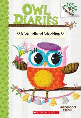 A Woodland Wedding: A Branches Book (Owl Diaries #3), Volume 3 by Rebecca Elliott