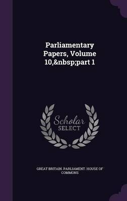 Parliamentary Papers, Volume 10, Part 1