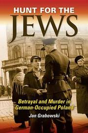 Hunt for the Jews by Jan Grabowski