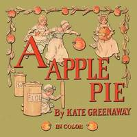 A Apple Pie - Illustrated in Color by Kate Greenaway