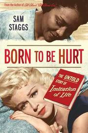 "Born to be Hurt: The Untold Story of ""Imitation of Life"" by Sam Staggs image"