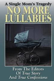 No More Lullabies by Editors of True Story and True Confessio