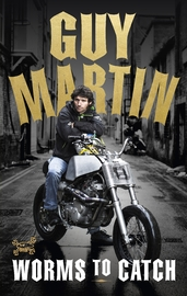 Guy Martin: Worms to Catch by Guy Martin
