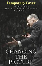 Changing the Picture by Zig Ziglar image