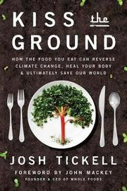 Kiss the Ground by Josh Tickell