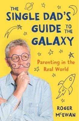 The Single Dad's Guide to the Galaxy by Roger McEwan