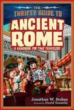The Thrifty Time Traveler's Guide to Ancient Rome by Jonathan W Stokes