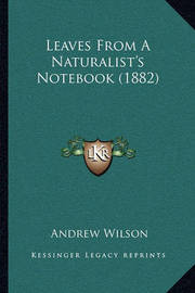Leaves from a Naturalist's Notebook (1882) by Andrew Wilson