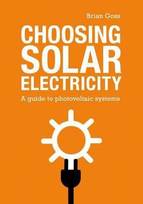 Choosing Solar Electricity by Brian Goss