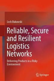 Reliable, Secure and Resilient Logistics Networks by Lech Bukowski