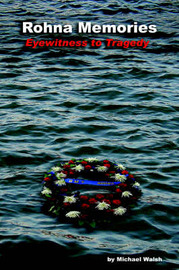 Rohna Memories: Eyewitness to Tragedy by Michael Walsh