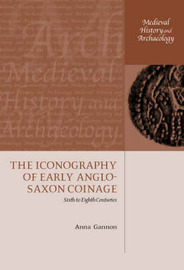 The Iconography of Early Anglo-Saxon Coinage by Anna Gannon image