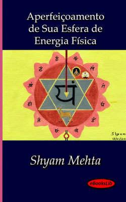 Aperfeicoamento De Sua Esfera De Energia Fisica by Shyam Mehta