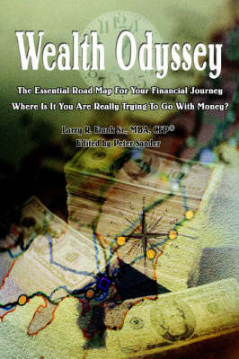 Wealth Odyssey: The Essential Road Map for Your Financial Journey Where Is It You Are Really Trying to Go with Money? by Larry R. Frank Sr.