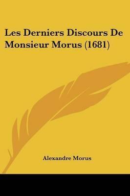 Les Derniers Discours De Monsieur Morus (1681) by Alexandre Morus
