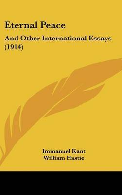 Eternal Peace: And Other International Essays (1914) by Immanuel Kant