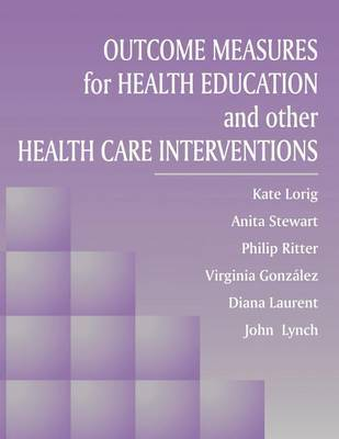 Outcome Measures for Health Education and Other Health Care Interventions by Anita Stewart