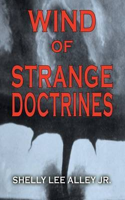Wind of Strange Doctrines by Shelly Lee Alley Jr. image