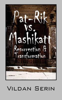Pat-Rik vs. Mashikatt: Resurrection & Transformation by Vildan Serin