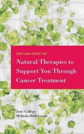 Safe and Effective Natural Therapies to Support You Through Cancer Treatment by Jane Collopy