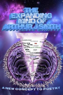 The Expanding Mind of Arthur J. Smith: A New Concept to Poetry by Arthur J. Smith image