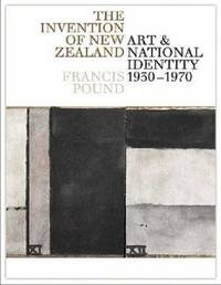 The Invention of New Zealand Art and National Identity, 1930-1970