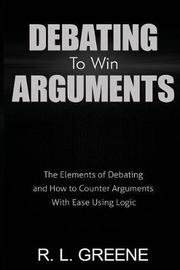 Debating to Win Arguments by R L Greene image