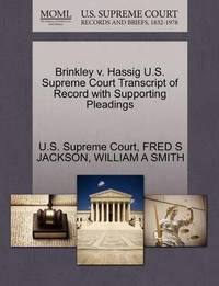 Brinkley V. Hassig U.S. Supreme Court Transcript of Record with Supporting Pleadings by Fred S Jackson