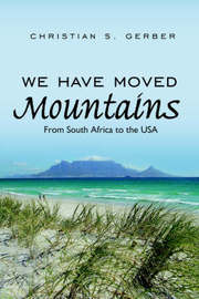We Have Moved Mountains: From South Africa to the USA by Christian S. Gerber image