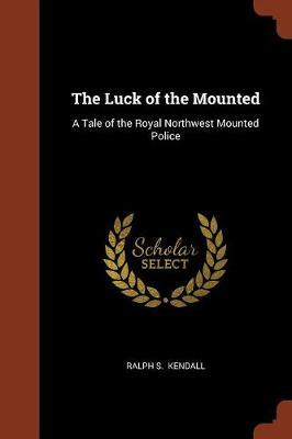 The Luck of the Mounted by Ralph S. Kendall image