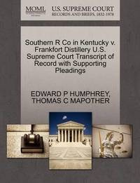 Southern R Co in Kentucky V. Frankfort Distillery U.S. Supreme Court Transcript of Record with Supporting Pleadings by Edward P Humphrey