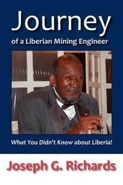 Journey of a Liberian Mining Engineer by Joseph G. Richards