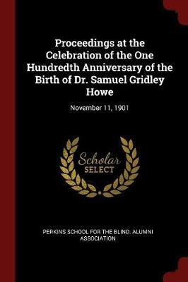 Proceedings at the Celebration of the One Hundredth Anniversary of the Birth of Dr. Samuel Gridley Howe image