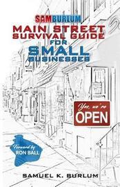 Main Street Survival Guide for Small Businesses by Samuel K Burlum