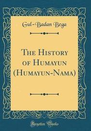The History of Humāyūn (Humāyūn-Nāma) (Classic Reprint) by Gul-Badan Bega image