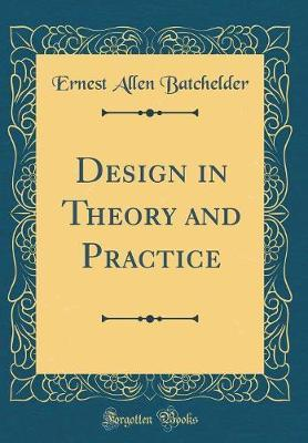 Design in Theory and Practice (Classic Reprint) by Ernest Allen Batchelder