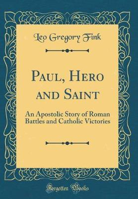 Paul, Hero and Saint by Leo Gregory Fink image