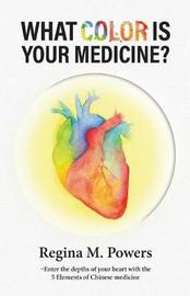 What Color Is Your Medicine? by Regina Powers