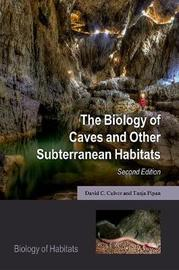 The Biology of Caves and Other Subterranean Habitats by David C. Culver