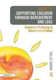 Guide to Supporting Children through Bereavement and Loss by Hollie Rankin