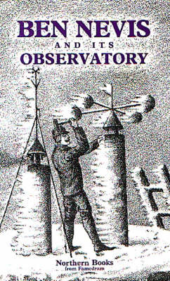 Ben Nevis and Its Observatory: A Guide to the Ben and to the Observatory Built on the Summit in 1883 by Northern Books image