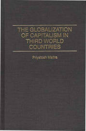 The Globalization of Capitalism in Third World Countries by Priyatosh Maitra