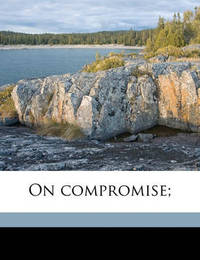 On Compromise; by John Morley