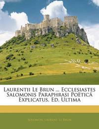 Laurentii Le Brun ... Ecclesiastes Salomonis Paraphrasi Potic[ Explicatus. Ed. Ultima by Laurent Le Brun image