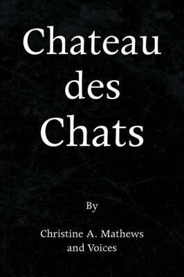 Chateau Des Chats by Christine A. Mathews